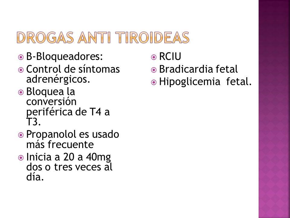 B-Bloqueadores: Control de síntomas adrenérgicos. Bloquea la conversión periférica de T4 a T3. Propanolol es usado más frecuente Inicia a 20 a 40mg do