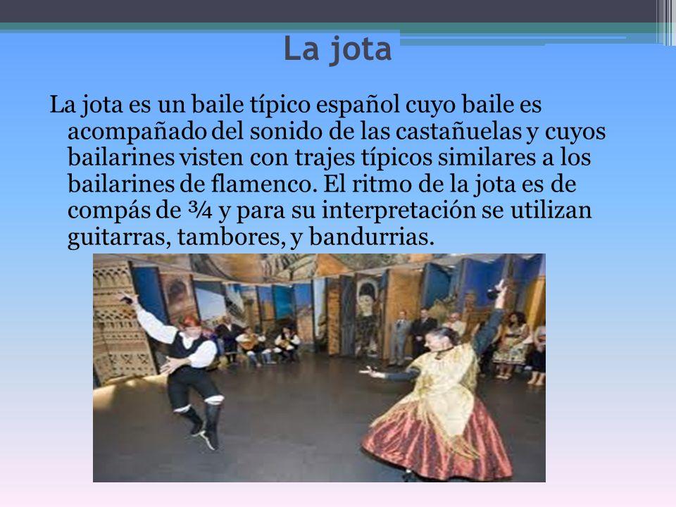 La jota La jota es un baile típico español cuyo baile es acompañado del sonido de las castañuelas y cuyos bailarines visten con trajes típicos similar