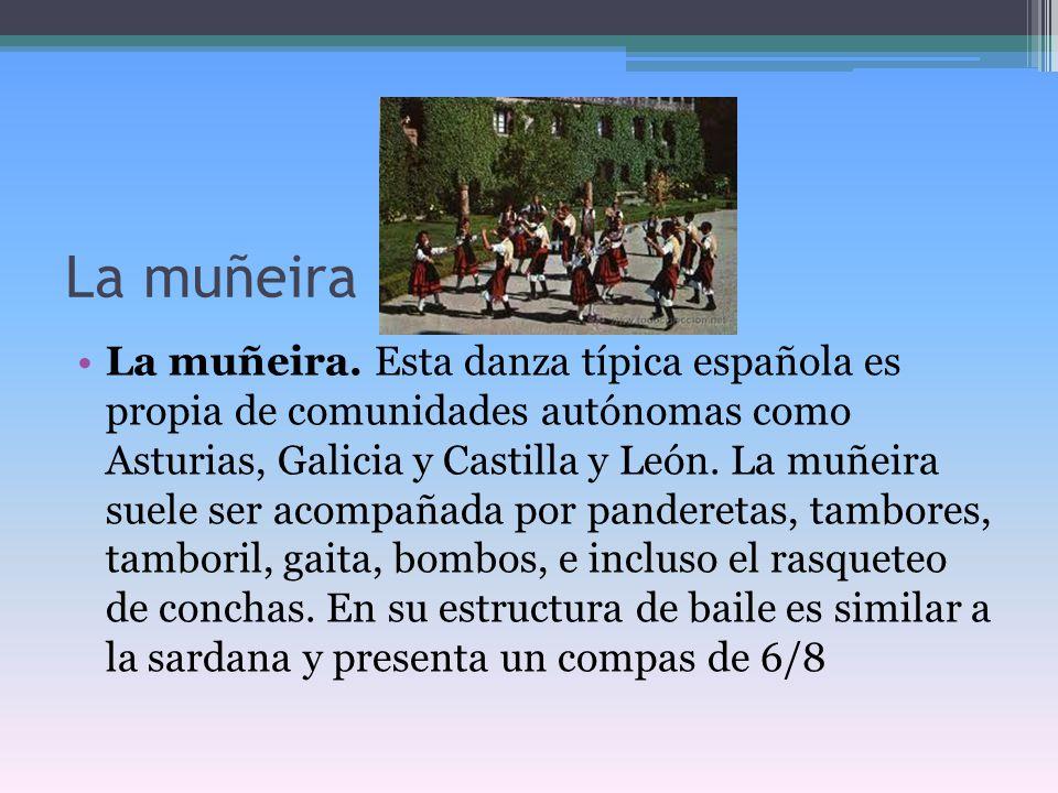 La muñeira La muñeira. Esta danza típica española es propia de comunidades autónomas como Asturias, Galicia y Castilla y León. La muñeira suele ser ac