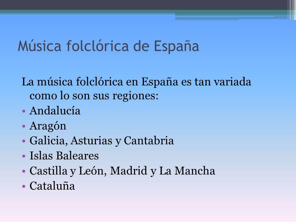 En Andalucía Aunque su música más conocida sea el flamenco, Andalucía pose e una música folclórica muy importante Instrumentos propios son el pito rociero, la Guitarra y las Castañuelas de la Andalucía occidental y como agrupación es de destacar la panda de Verdiales (rondalla de cuerdas pulsadas, violín y percusiones) de Málaga.