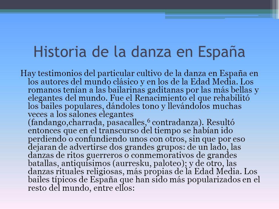 Historia de la danza en España Hay testimonios del particular cultivo de la danza en España en los autores del mundo clásico y en los de la Edad Media