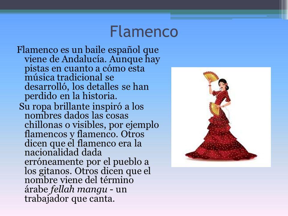 Flamenco Flamenco es un baile español que viene de Andalucía. Aunque hay pistas en cuanto a cómo esta música tradicional se desarrolló, los detalles s