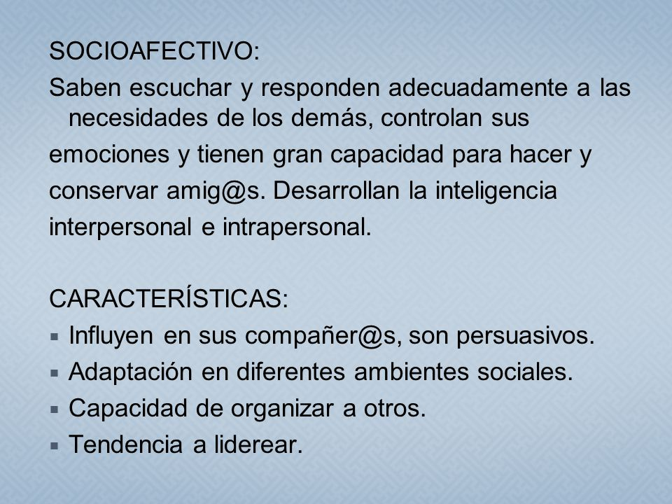 SOCIOAFECTIVO: Saben escuchar y responden adecuadamente a las necesidades de los demás, controlan sus emociones y tienen gran capacidad para hacer y c