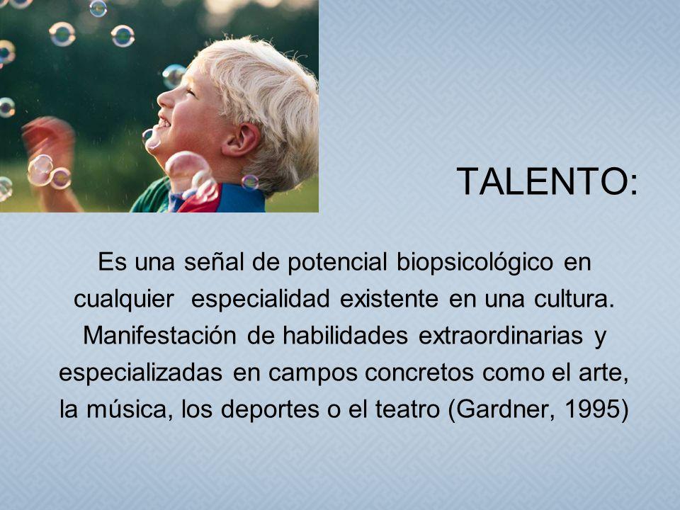 TALENTO: Es una señal de potencial biopsicológico en cualquier especialidad existente en una cultura. Manifestación de habilidades extraordinarias y e