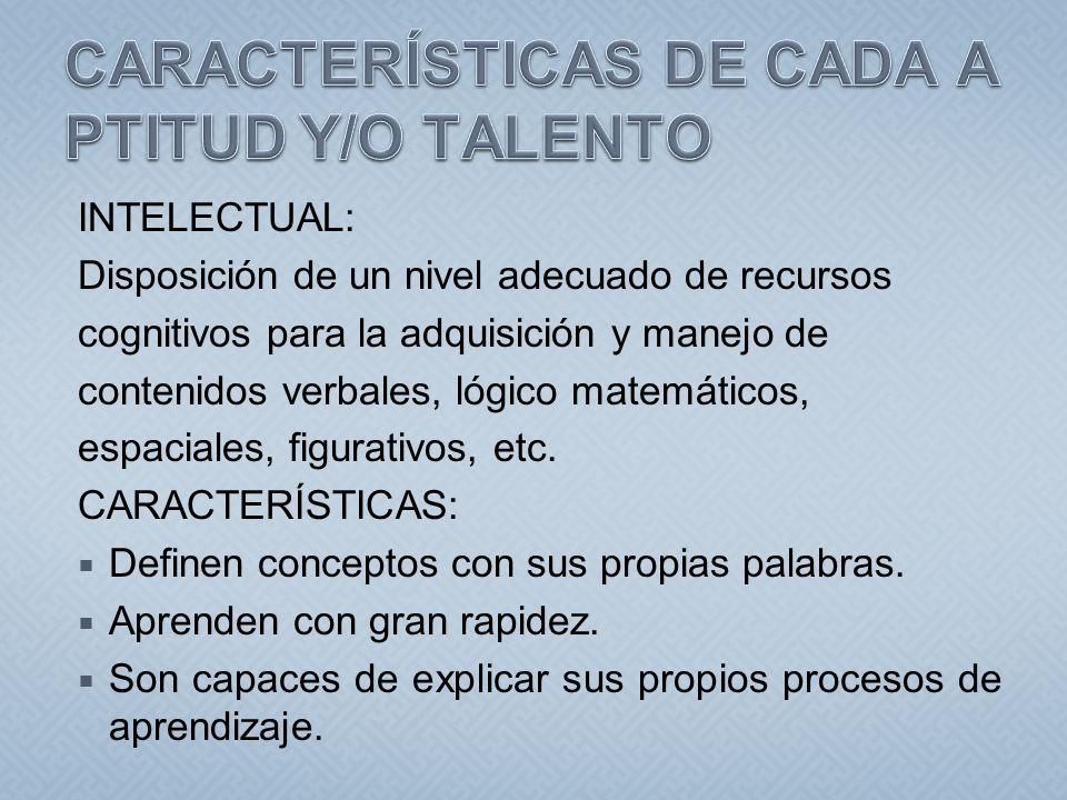 INTELECTUAL: Disposición de un nivel adecuado de recursos cognitivos para la adquisición y manejo de contenidos verbales, lógico matemáticos, espacial