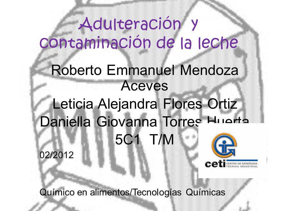 Roberto Emmanuel Mendoza Aceves Leticia Alejandra Flores Ortiz Daniella Giovanna Torres Huerta 5C1 T/M 02/2012 Químico en alimentos/Tecnologías Químic