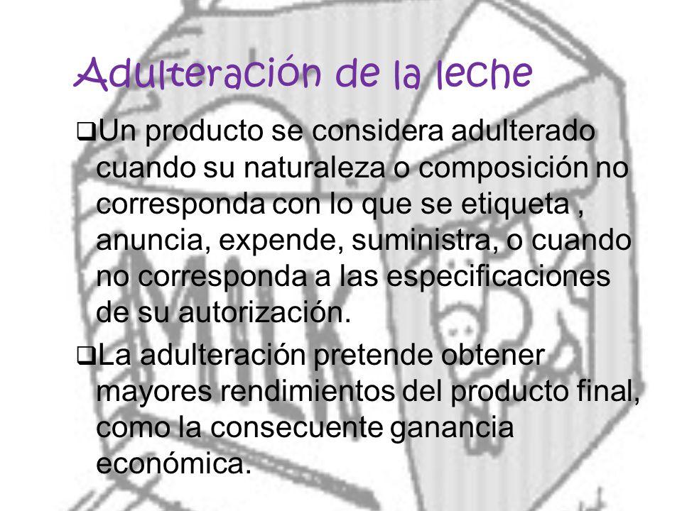 Adulteración de la leche Un producto se considera adulterado cuando su naturaleza o composición no corresponda con lo que se etiqueta, anuncia, expende, suministra, o cuando no corresponda a las especificaciones de su autorización.