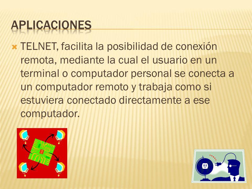 TELNET, facilita la posibilidad de conexión remota, mediante la cual el usuario en un terminal o computador personal se conecta a un computador remoto y trabaja como si estuviera conectado directamente a ese computador.