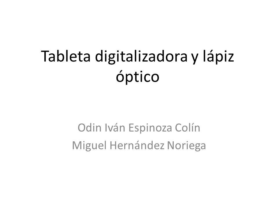 Tableta digitalizadora y lápiz óptico Odin Iván Espinoza Colín Miguel Hernández Noriega