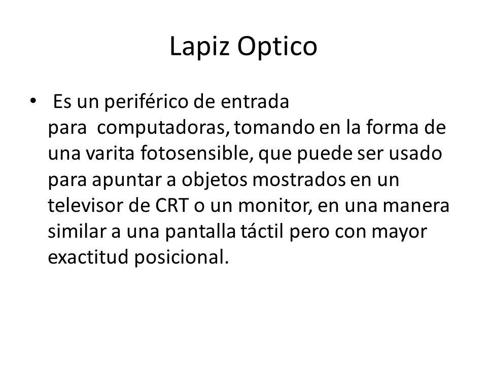 Lapiz Optico Es un periférico de entrada para computadoras, tomando en la forma de una varita fotosensible, que puede ser usado para apuntar a objetos