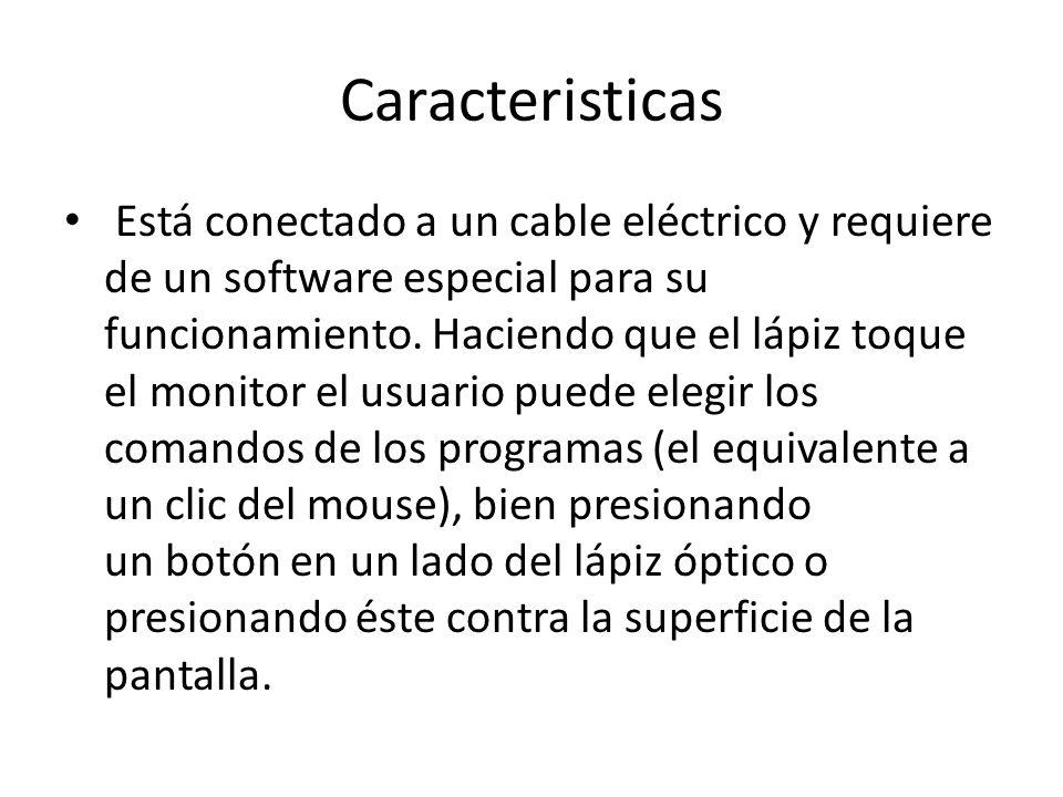 Caracteristicas Está conectado a un cable eléctrico y requiere de un software especial para su funcionamiento. Haciendo que el lápiz toque el monitor