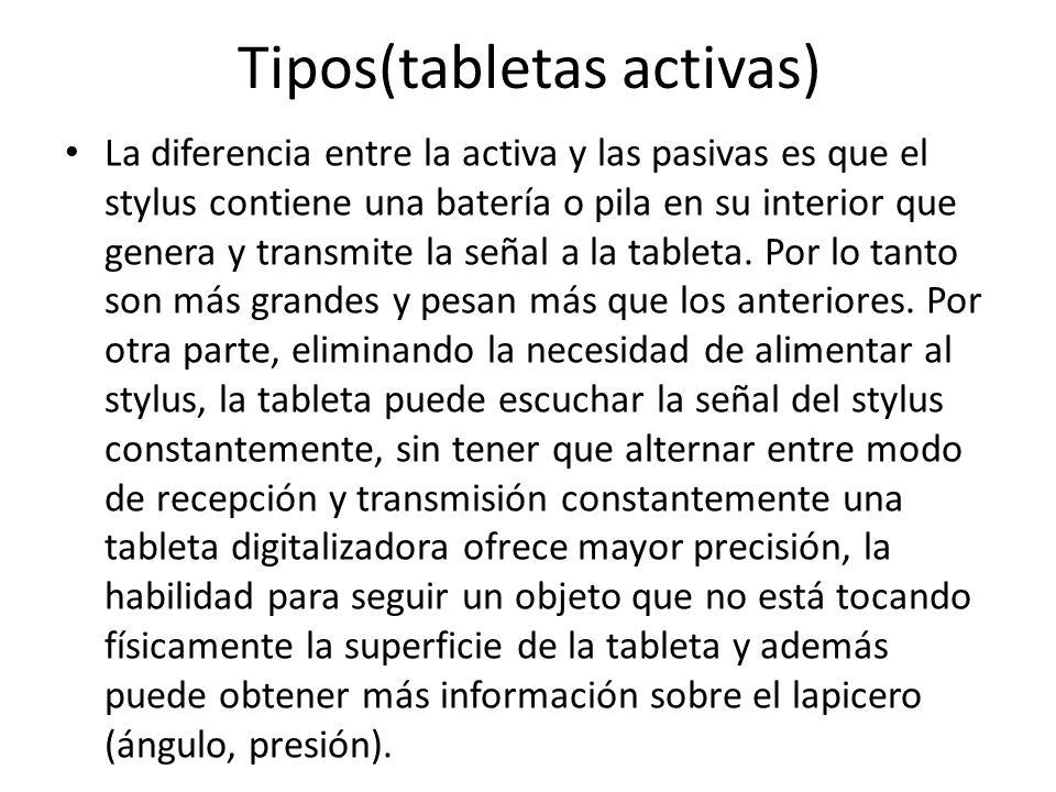 Tipos(tabletas activas) La diferencia entre la activa y las pasivas es que el stylus contiene una batería o pila en su interior que genera y transmite