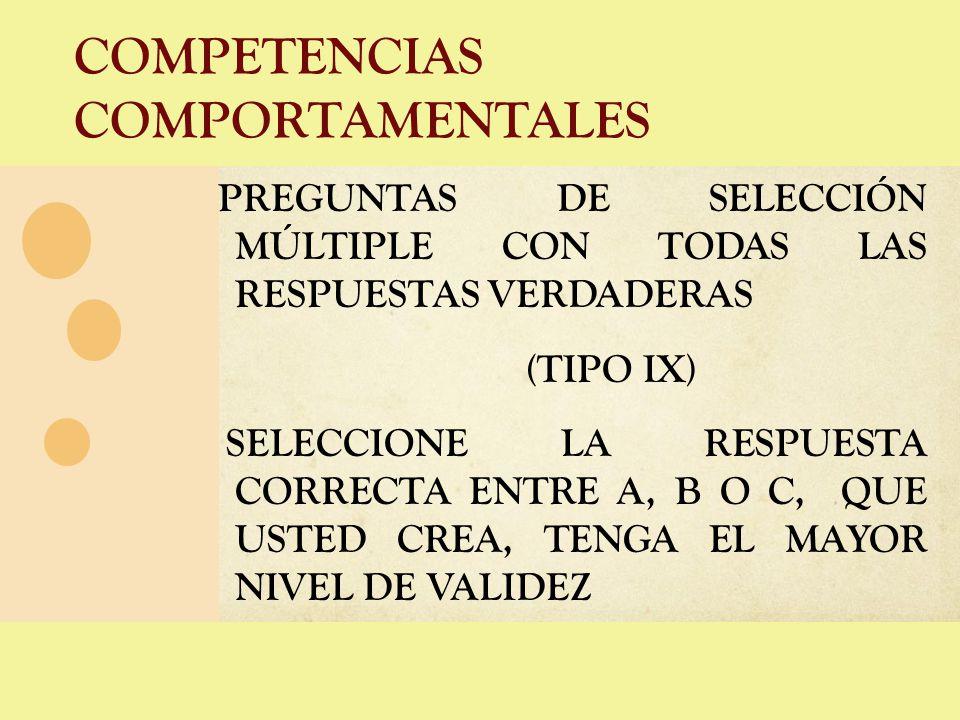 COMPETENCIAS COMPORTAMENTALES PREGUNTAS DE SELECCIÓN MÚLTIPLE CON TODAS LAS RESPUESTAS VERDADERAS (TIPO IX) SELECCIONE LA RESPUESTA CORRECTA ENTRE A,