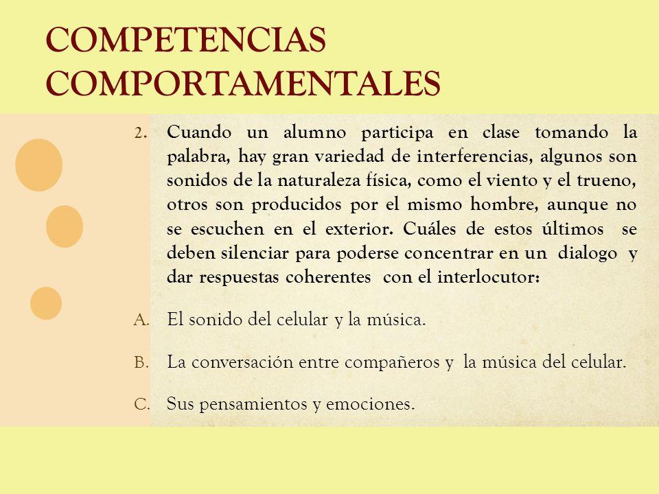 COMPETENCIAS COMPORTAMENTALES 2. Cuando un alumno participa en clase tomando la palabra, hay gran variedad de interferencias, algunos son sonidos de l