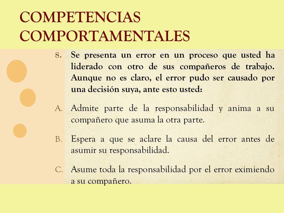 COMPETENCIAS COMPORTAMENTALES 8. Se presenta un error en un proceso que usted ha liderado con otro de sus compañeros de trabajo. Aunque no es claro, e