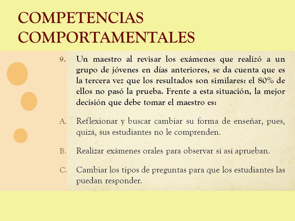 COMPETENCIAS COMPORTAMENTALES 9. Un maestro al revisar los exámenes que realizó a un grupo de jóvenes en días anteriores, se da cuenta que es la terce