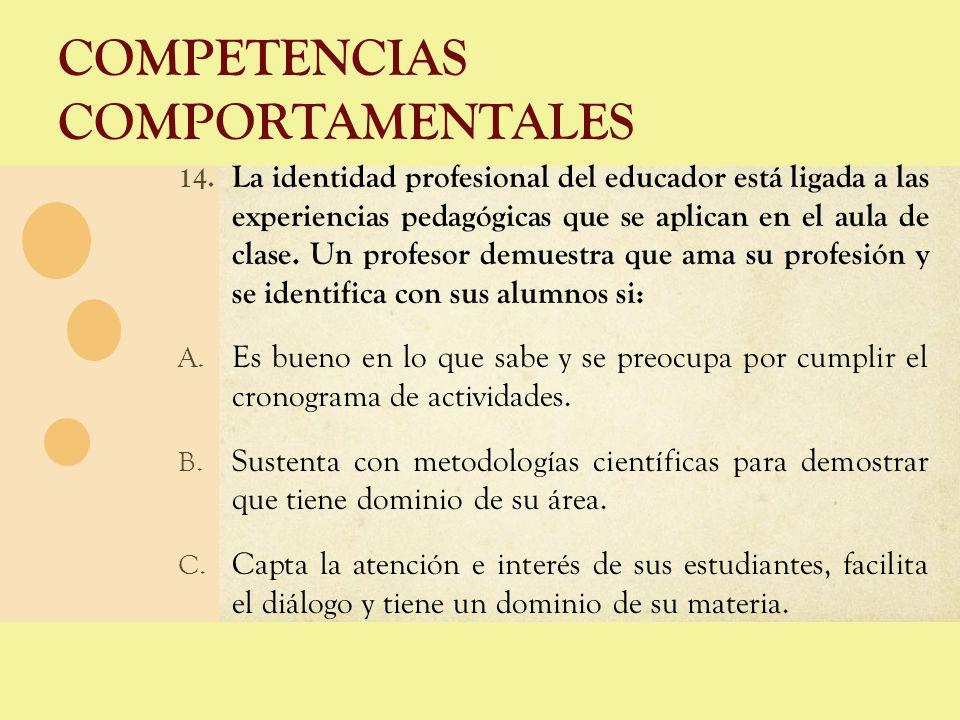 COMPETENCIAS COMPORTAMENTALES 14. La identidad profesional del educador está ligada a las experiencias pedagógicas que se aplican en el aula de clase.