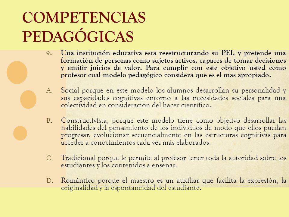 COMPETENCIAS PEDAGÓGICAS 9. Una institución educativa esta reestructurando su PEI, y pretende una formación de personas como sujetos activos, capaces