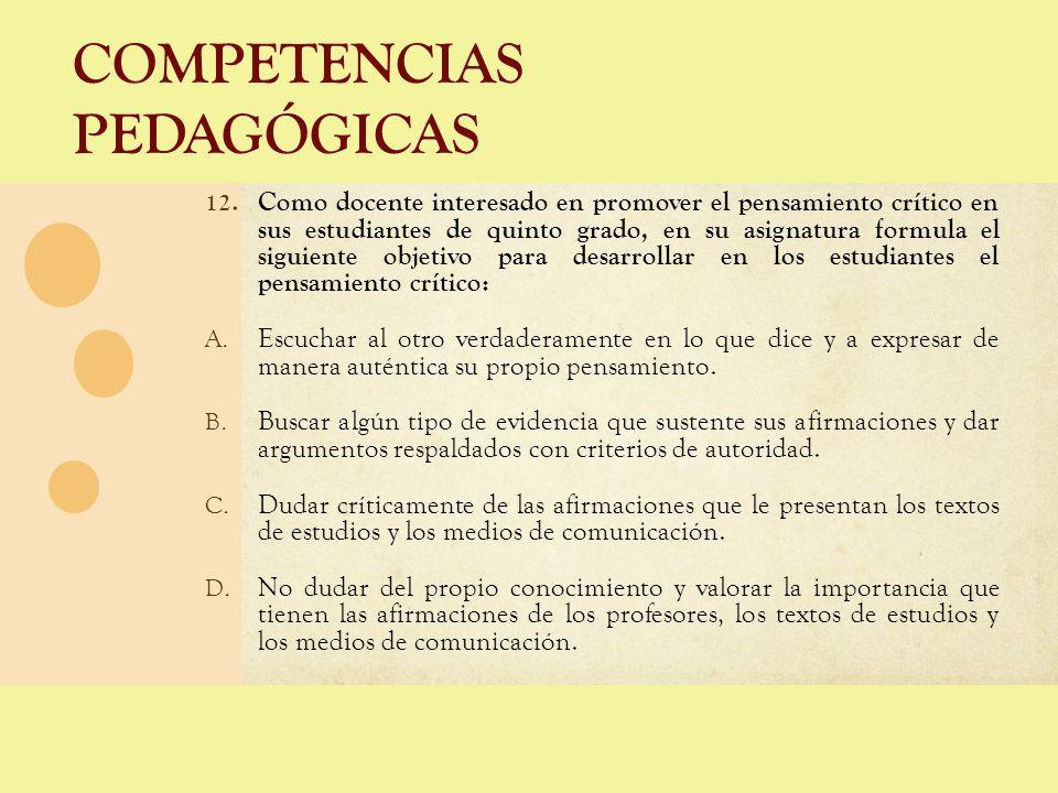 COMPETENCIAS PEDAGÓGICAS 12. Como docente interesado en promover el pensamiento crítico en sus estudiantes de quinto grado, en su asignatura formula e