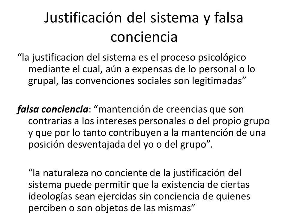Justificación del sistema y falsa conciencia la justificacion del sistema es el proceso psicológico mediante el cual, aún a expensas de lo personal o
