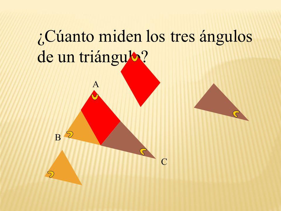 ¿Cúanto miden los tres ángulos de un triángulo? A B C Lo cortamos en tres partes, cualesquiera, pero dejando los tres ángulos completos.