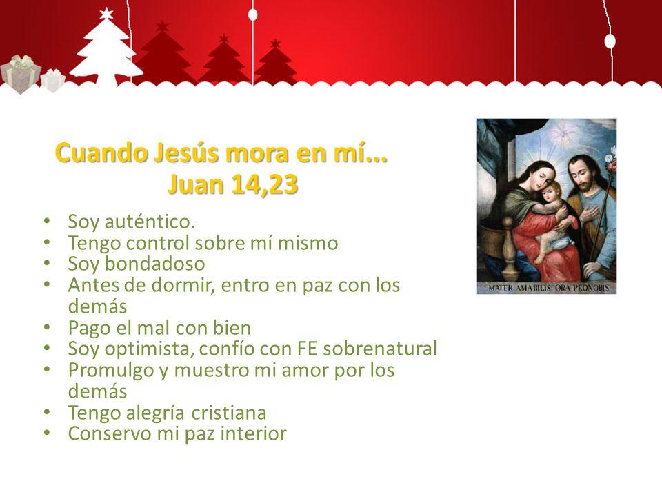 Cuando Jesús mora en mí... Juan 14,23 Soy auténtico. Tengo control sobre mí mismo Soy bondadoso Antes de dormir, entro en paz con los demás Pago el ma
