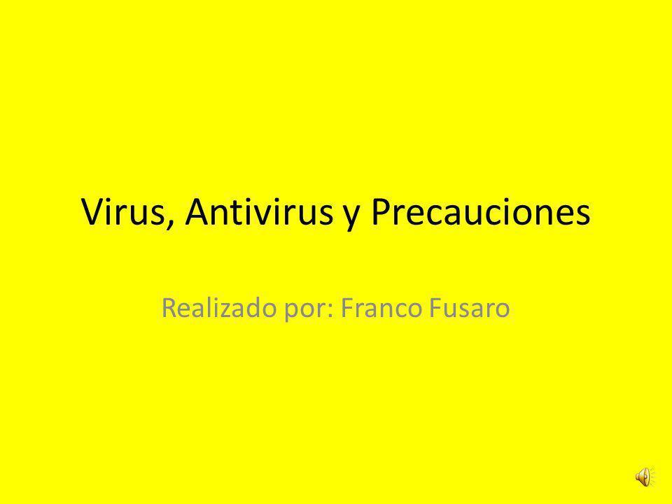 Virus, Antivirus y Precauciones Realizado por: Franco Fusaro