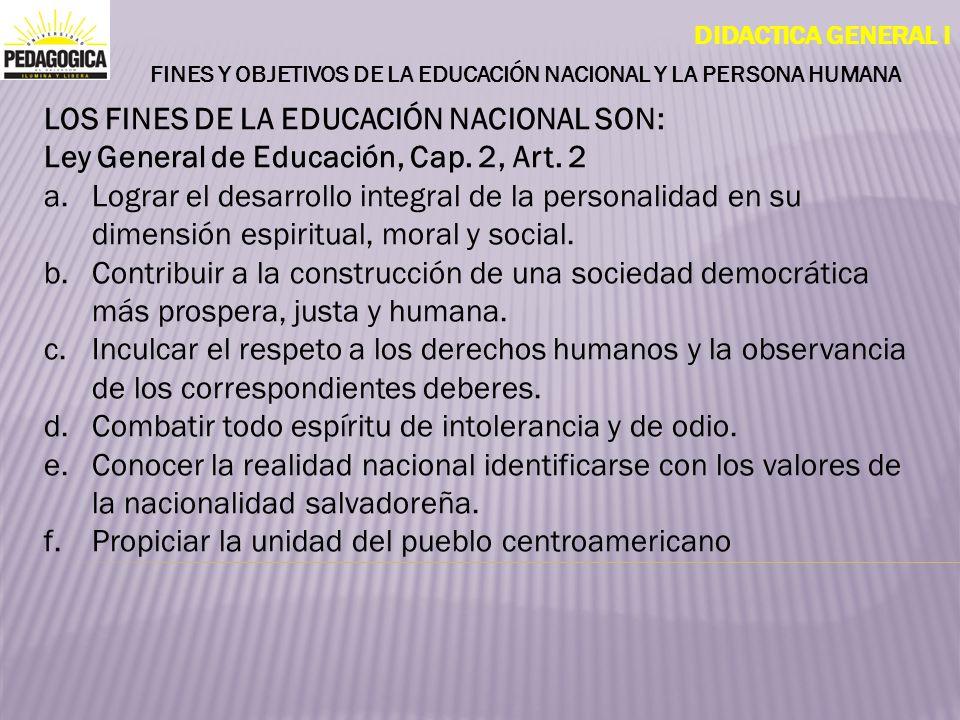 DIDACTICA GENERAL I FINES Y OBJETIVOS DE LA EDUCACIÓN NACIONAL Y LA PERSONA HUMANA LOS FINES DE LA EDUCACIÓN NACIONAL SON: Ley General de Educación, C