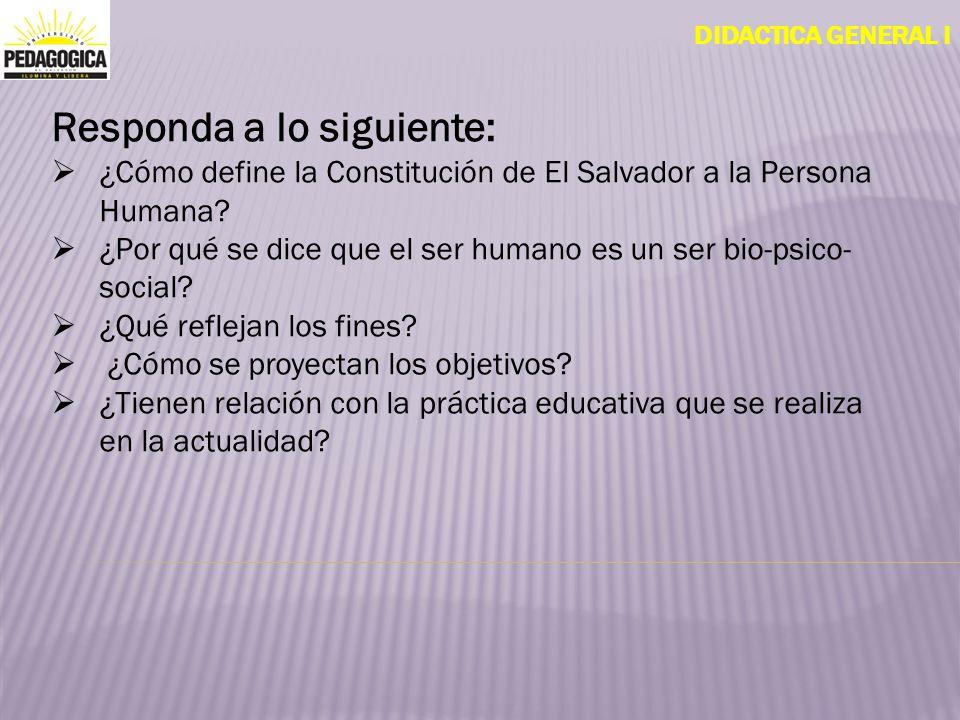 DIDACTICA GENERAL I Responda a lo siguiente: ¿Cómo define la Constitución de El Salvador a la Persona Humana? ¿Por qué se dice que el ser humano es un