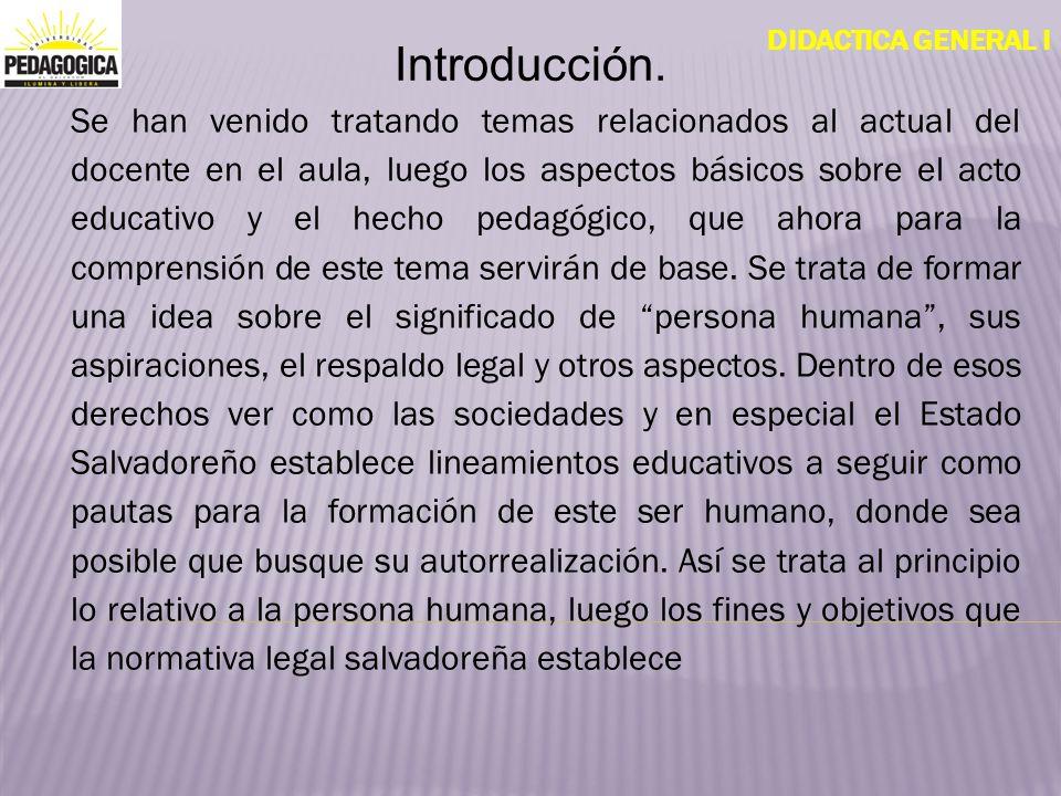 DIDACTICA GENERAL I FINES Y OBJETIVOS DE LA EDUCACIÓN NACIONAL Y LA PERSONA HUMANA EL SER HUMANO.