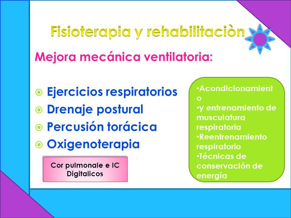 Mejora mecánica ventilatoria: Ejercicios respiratorios Drenaje postural Percusión torácica Oxigenoterapia Acondicionamient o y entrenamiento de muscul