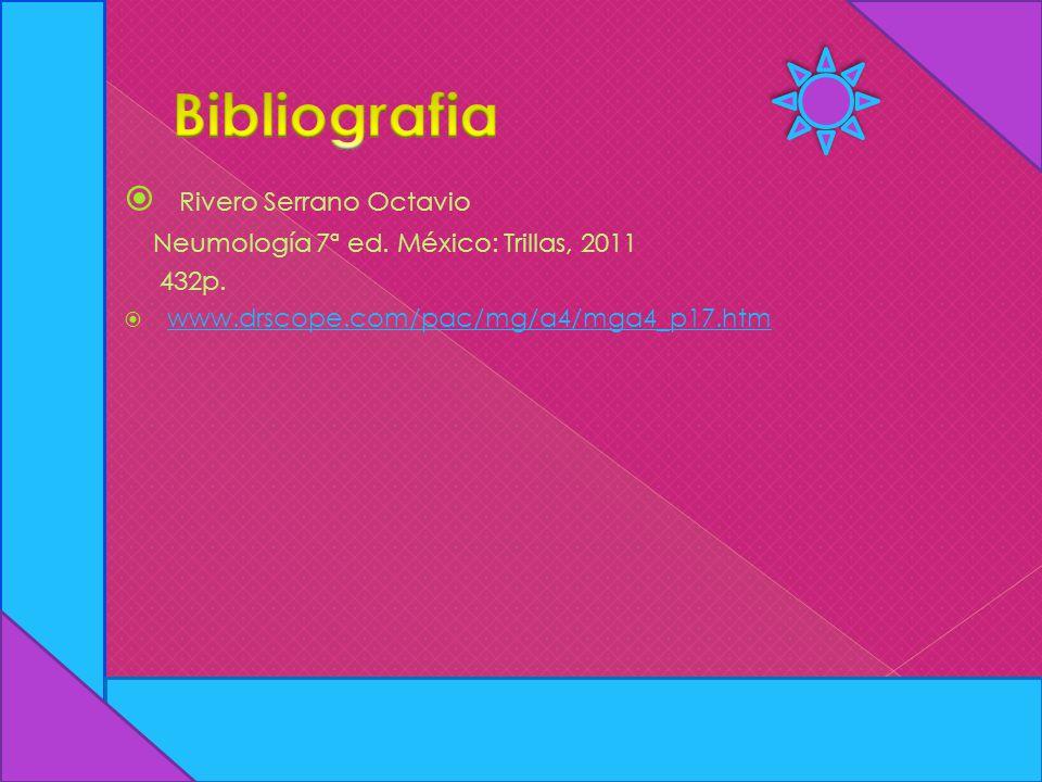 Rivero Serrano Octavio Neumología 7ª ed. México: Trillas, 2011 432p. www.drscope.com/pac/mg/a4/mga4_p17.htm