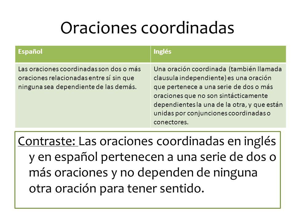 Oraciones coordinadas Contraste: Las oraciones coordinadas en inglés y en español pertenecen a una serie de dos o más oraciones y no dependen de ninguna otra oración para tener sentido.
