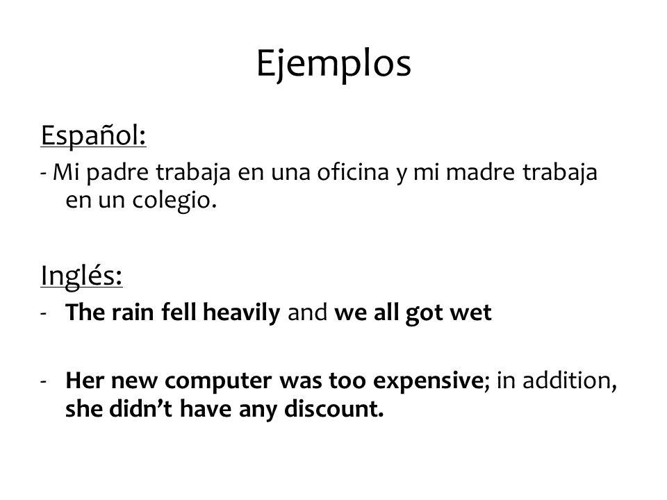Ejemplos Español: - Mi padre trabaja en una oficina y mi madre trabaja en un colegio.