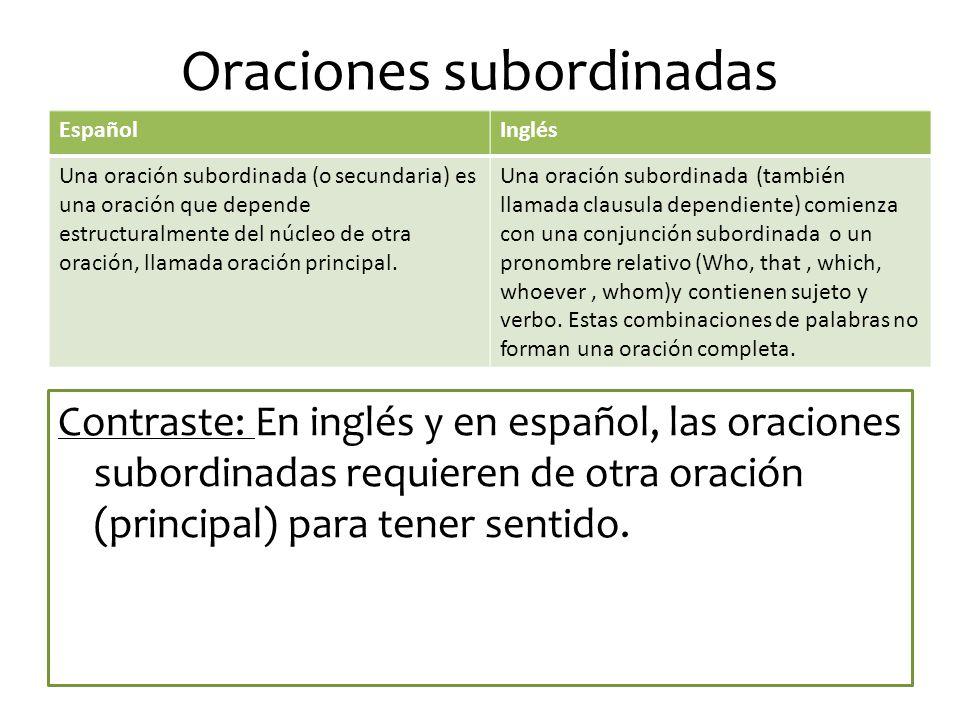 Oraciones subordinadas Contraste: En inglés y en español, las oraciones subordinadas requieren de otra oración (principal) para tener sentido.