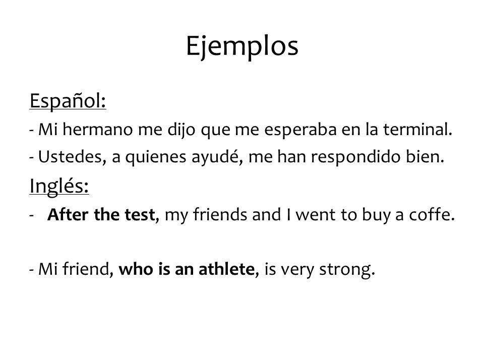 Ejemplos Español: - Mi hermano me dijo que me esperaba en la terminal.