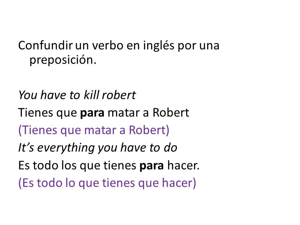 Confundir un verbo en inglés por una preposición.