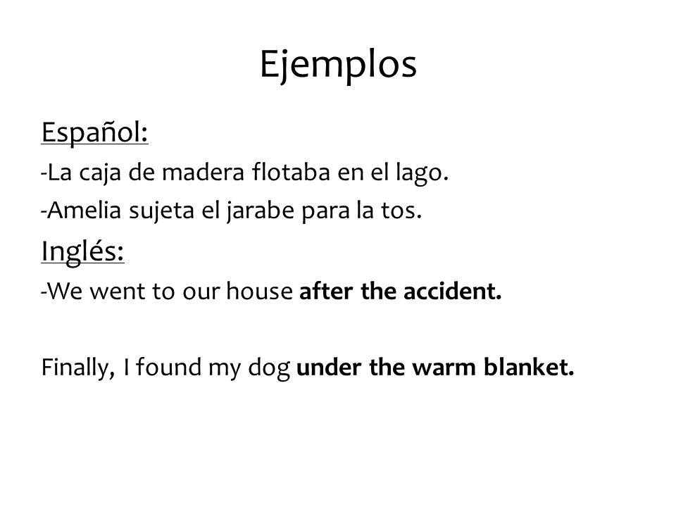 Ejemplos Español: -La caja de madera flotaba en el lago.
