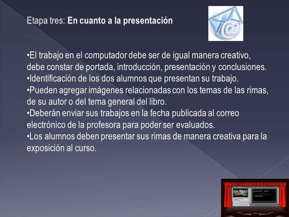 Etapa tres: En cuanto a la presentación El trabajo en el computador debe ser de igual manera creativo, debe constar de portada, introducción, presentación y conclusiones.