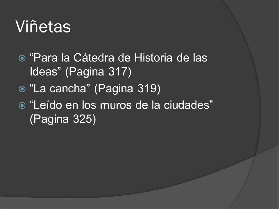 Viñetas Para la Cátedra de Historia de las Ideas (Pagina 317) La cancha (Pagina 319) Leído en los muros de la ciudades (Pagina 325)