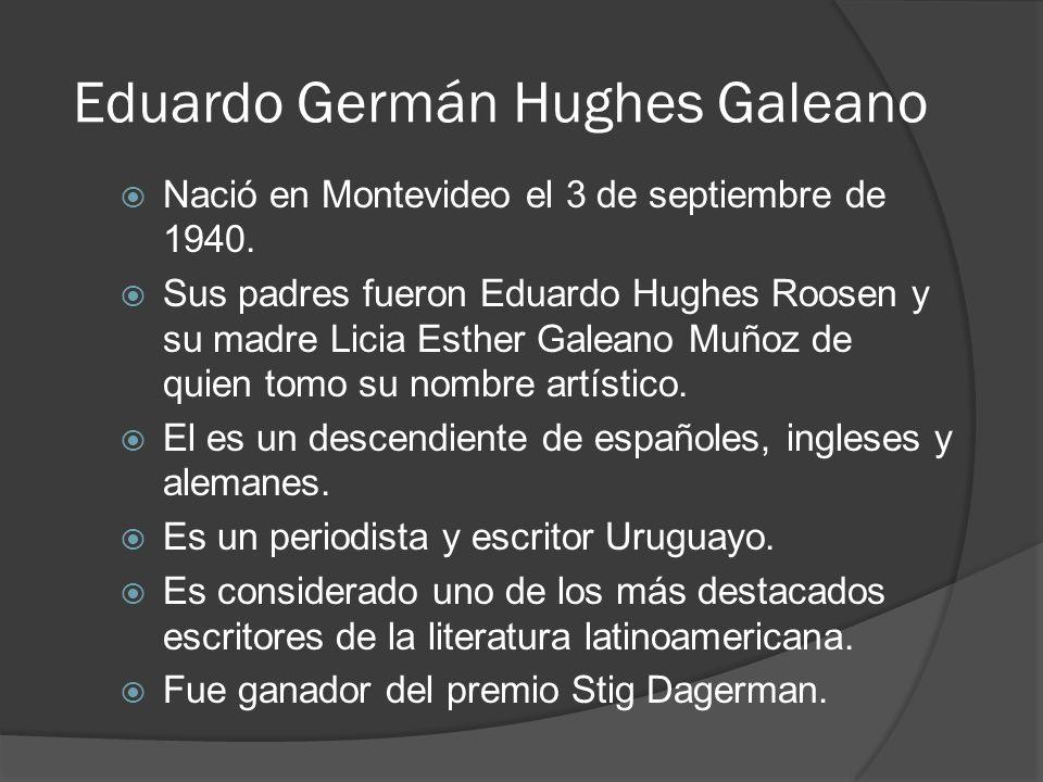 Nació en Montevideo el 3 de septiembre de 1940. Sus padres fueron Eduardo Hughes Roosen y su madre Licia Esther Galeano Muñoz de quien tomo su nombre