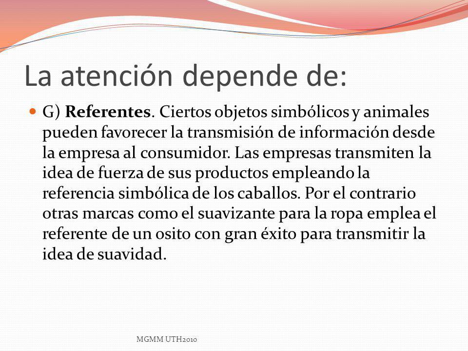 La atención depende de: G) Referentes. Ciertos objetos simbólicos y animales pueden favorecer la transmisión de información desde la empresa al consum