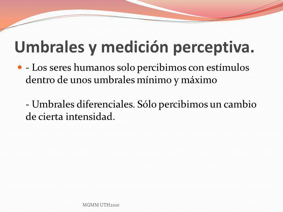 Umbrales y medición perceptiva. - Los seres humanos solo percibimos con estímulos dentro de unos umbrales mínimo y máximo - Umbrales diferenciales. Só