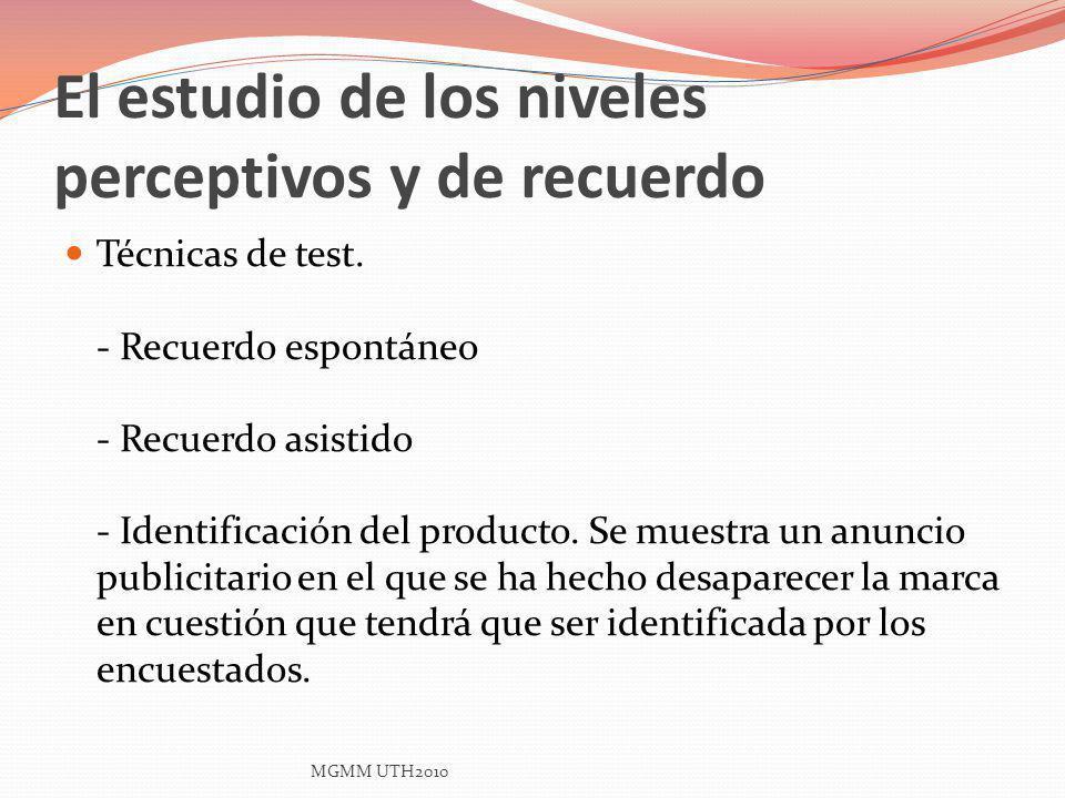 El estudio de los niveles perceptivos y de recuerdo Técnicas de test. - Recuerdo espontáneo - Recuerdo asistido - Identificación del producto. Se mues