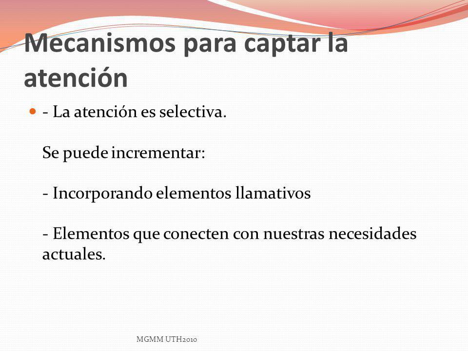 Mecanismos para captar la atención - La atención es selectiva. Se puede incrementar: - Incorporando elementos llamativos - Elementos que conecten con