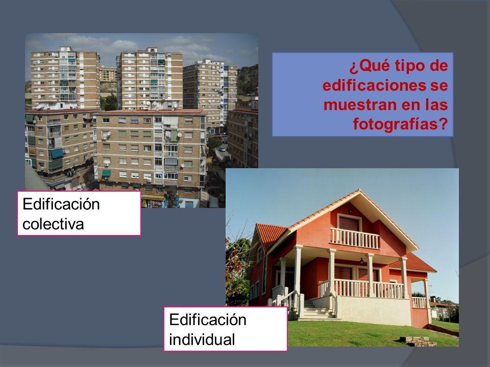 ¿Qué tipo de edificaciones se muestran en las fotografías? Edificación colectiva Edificación individual