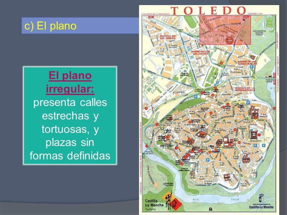 c) El plano El plano irregular: presenta calles estrechas y tortuosas, y plazas sin formas definidas