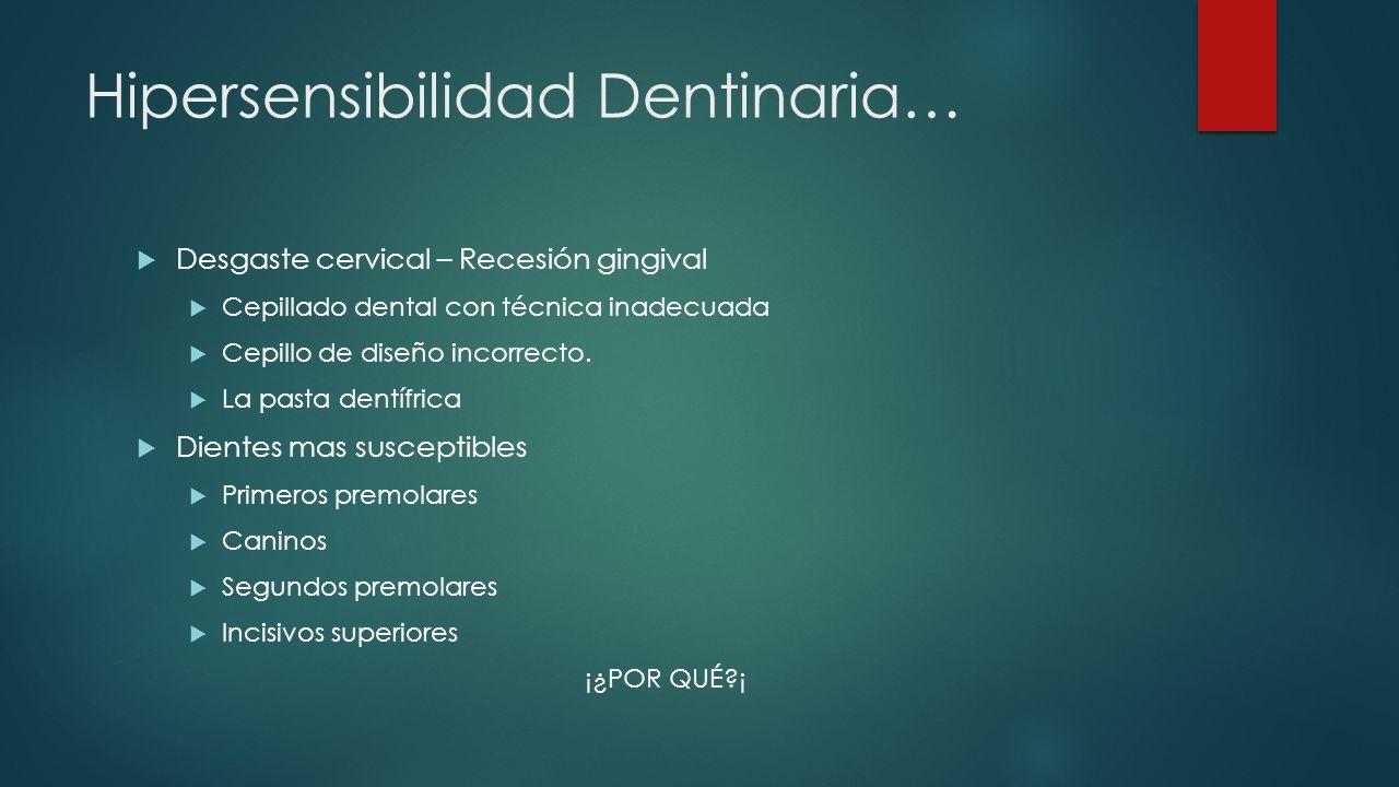 Hipersensibilidad Dentinaria… Desgaste cervical – Recesión gingival Cepillado dental con técnica inadecuada Cepillo de diseño incorrecto. La pasta den