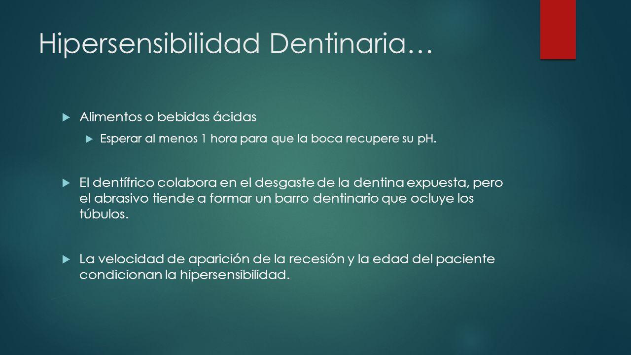 Hipersensibilidad Dentinaria… Alimentos o bebidas ácidas Esperar al menos 1 hora para que la boca recupere su pH. El dentífrico colabora en el desgast