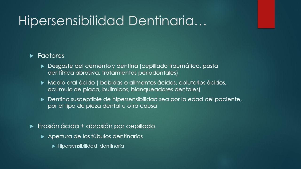 Hipersensibilidad Dentinaria… Factores Desgaste del cemento y dentina (cepillado traumático, pasta dentífrica abrasiva, tratamientos periodontales) Me